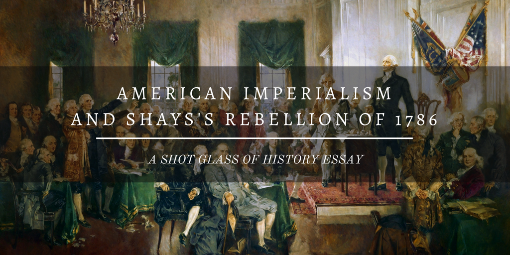 American Imperialism And Shayss Rebellion Of   Shot Glass Of  The Tree Of Liberty Must Be Refreshed From Time To Time With The Blood Of  Patriots And Tyrants It Is Its Natural Manure Our Convention Has Been  Too Much